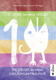 10 Jahre acabus Verlag. Die große acabus Jubiläums-Anthologie