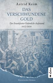 Das verschwundene Gold - Der Frankfurter Fettmilch-Aufstand 1612-1616 - Cover