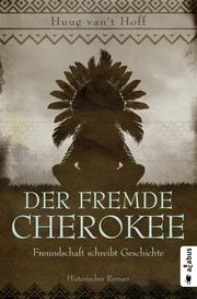 Der fremde Cherokee. Freundschaft schreibt Geschichte - Cover