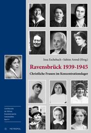Ravensbrück: Christliche Frauen im Konzentrationslager 1939-1945