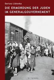 Die Ermordung der Juden im Generalgouvernement