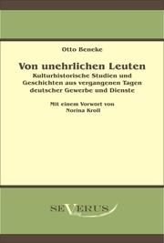 Von unehrlichen Leuten: Kulturhistorische Studien und Geschichten aus vergangenen Tagen deutscher Gewerbe und Dienste