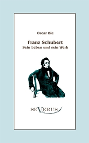 Franz Schubert - Sein Leben und sein Werk