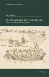 Neuseeland - Die Besiedlung durch die Maori.Eine anthropogeographische Studie