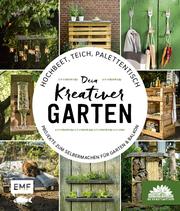 Hochbeet, Teich, Palettentisch - Dein kreativer Garten - Cover