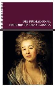 Die Primadonna Friedrichs des Großen