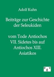 Beiträge zur Geschichte der Seleukiden vom Tode Antiochos VII. Sidetes bis auf Antiochos XIII. Asiatikos