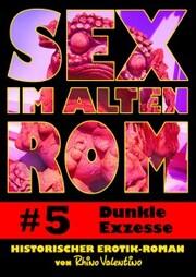 Sex im alten Rom 5 - Dunkle Exzesse