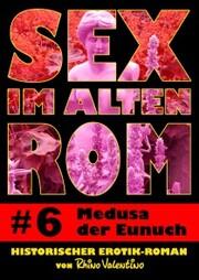 Sex im alten Rom 6 - Medusa der Eunuch