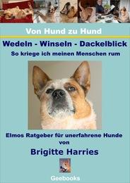 Von Hund zu Hund - Wedeln-Winseln-Dackelblick - So krieg ich meinen Menschen rum
