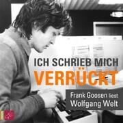 Ich schrieb mich verrückt - Frank Goosen liest Wolfgang Welt (Gekürzt)