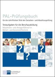 Maschinen- und Anlagenführer/-in Metall- und Kunststofftechnik - PAL-Prüfungsbuch für die schriftlichen Teile der Zwischen- und Abschlussprüfung