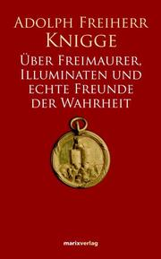 Über Freimaurer, Illuminaten und echte Freunde der Wahrheit