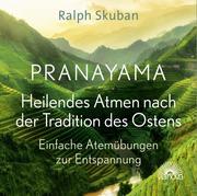Pranayama - Heilendes Atmen nach der Tradition des Ostens