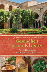 Gesundheit aus dem Kloster - Altes Heilwissen für Körper, Geist und Seele