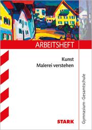 STARK Arbeitsheft Kunst Oberstufe - Malerei verstehen