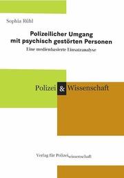 Polizeilicher Umgang mit psychisch gestörten Personen Eine medienbasierte Einsatzanalyse