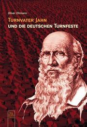 Turnvater Jahn und die deutschen Turnfeste