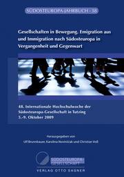 Gesellschaften in Bewegung. Emigration aus und Immigration nach Südosteuropa in Vergangenheit und Gegenwart