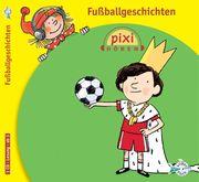 Pixi Hören: Fußballgeschichten