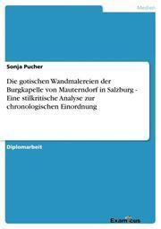 Die gotischen Wandmalereien der Burgkapelle von Mauterndorf in Salzburg - Eine stilkritische Analyse zur chronologischen Einordnung - Cover