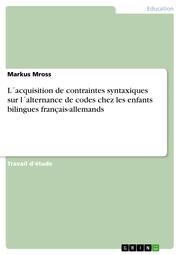L'acquisition de contraintes syntaxiques sur l'alternance de codes chez les enfants bilingues français-allemands