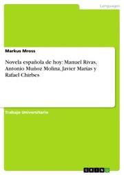 Novela española de hoy: Manuel Rivas, Antonio Muñoz Molina, Javier Marías y Rafael Chirbes