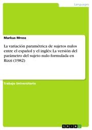 La variación paramétrica de sujetos nulos entre el español y el inglés: La versión del parámetro del sujeto nulo formulada en Rizzi (1982)
