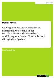 Ein Vergleich der unterschiedlichen Darstellung von Humor in der französischen und der deutschen Ausführung des Comics 'Asterix bei den Olympischen Spielen'