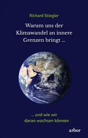 Warum uns der Klimawandel an innere Grenzen bringt ...