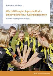 Wertebildung im Jugendfußball - Eine Praxishilfe für Jugendleiter:innen