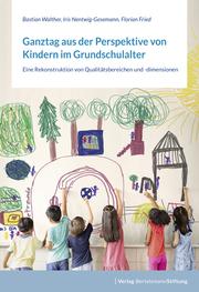 Ganztag aus der Perspektive von Kindern im Grundschulalter