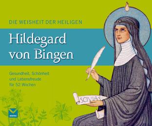 Die Weisheit der Heiligen Hildegard von Bingen