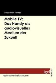 Mobile TV: Das Handy als audiovisuelles Medium der Zukunft
