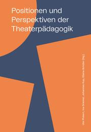 Positionen und Perspektiven der Theaterpädagogik