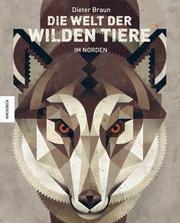 Die Welt der wilden Tiere - Im Norden
