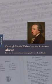 Alceste.Ein Singspiel in fünf Akten - Text von Christoph Martin Wieland, Musik von Anton Schweitzer