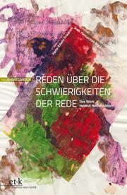Reden über die Schwierigkeiten der Rede: Das Werk Helmut Heißenbüttels