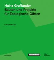 Heinz Graffunder. Bauten und Projekte für Zoologische Gärten