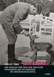 Yogi Hitler - Der Einfluss von Yoga und indischer Philosophie auf die Ideologie des Nationalsozialismus