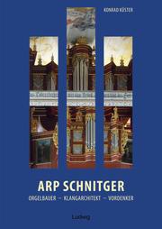 Arp Schnitger: Orgelbauer, Klangarchitekt, Vordenker, 1648-1719 - Cover