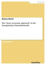 Der 'more economic approach' in der Europäischen Fusionskontrolle