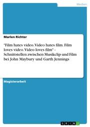 'Film hates video. Video hates film. Film loves video. Video loves film' - Schnittstellen zwischen Musikclip und Film bei John Maybury und Garth Jennings