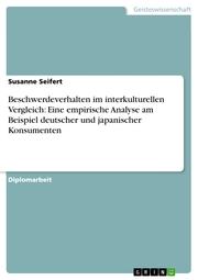 Beschwerdeverhalten im interkulturellen Vergleich:Eine empirische Analyse am Beispieldeutscher und japanischer Konsumenten