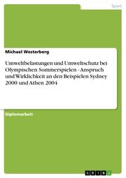 Umweltbelastungen und Umweltschutz bei Olympischen Sommerspielen - Anspruch und Wirklichkeit an den Beispielen Sydney 2000 und Athen 2004