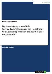 Die Auswirkungen von Web Service-Technologien auf die Gestaltung von Geschäftsprozessen am Beispiel des Buchhandels