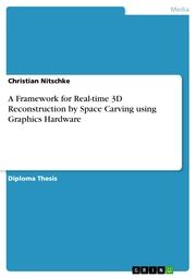 A Framework for Real-time 3D Reconstruction by Space Carving using Graphics Hardware