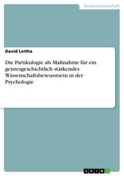 Die Partikulogie als Maßnahme für ein geistesgeschichtlich stärkendes Wissenschaftsbewusstsein in der Psychologie