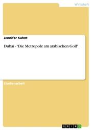 Dubai - 'Die Metropole am arabischen Golf'