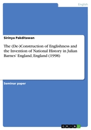 The (De-)Construction of Englishness and the Invention of National History in Julian Barnes' England, England (1998)